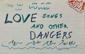 Love-Songs-And-Other-Dangers drawing by Frances